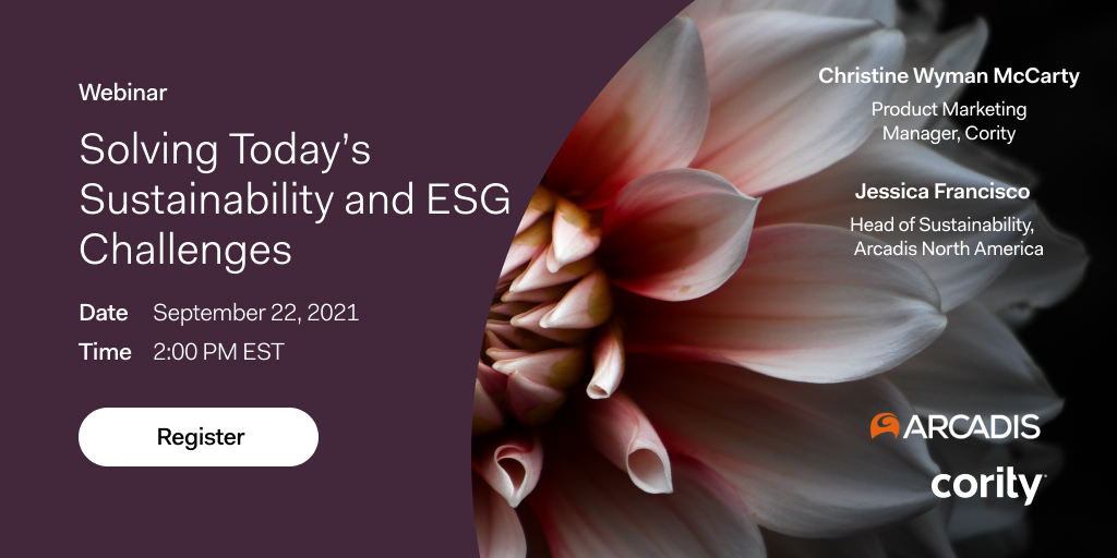 Join sustainability experts from Cority and Arcadis as they walk through some of the most common challenges companies are facing in their sustainability program today and offer insights and innovations to help you succeed and achieve your goals.